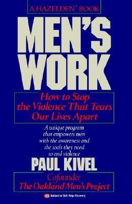 Men's Work How to Stop the Violence That Tears Our Lives Apart