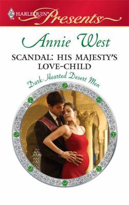 Scandal: His Majesty's Love-Child (Dark-Hearted Desert Men, Book 4)