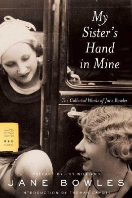 My Sisters Hand In Mine The Collected Works Of Jane Bowles