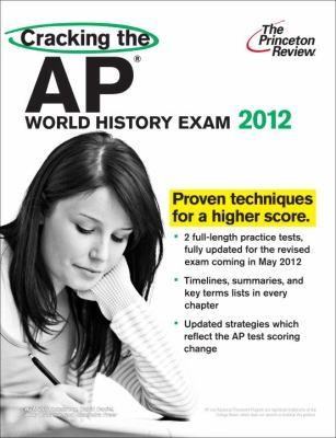 Cracking the AP World History Exam, 2012 Edition (College Test Preparation)