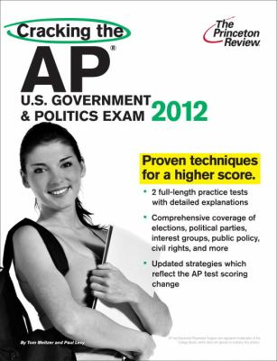 Cracking the AP U.S. Government & Politics Exam, 2012 Edition (Cracking the Ap Us Government and Politics Exam)