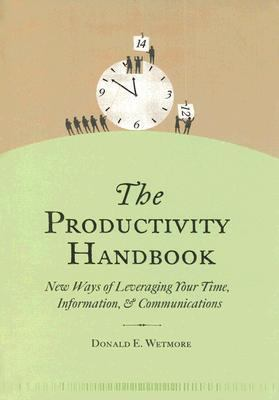 Productivity Handbook New Ways Of Leveraging Your Time, Information & Communications