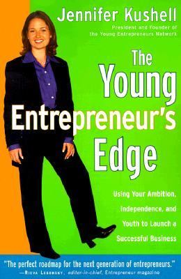 Young Entrepreneur's Edge Using Your Ambition, Independence, and Youth to Launch a Successful Business