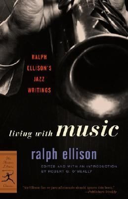 Living With Music Ralph Ellison's Jazz Writings