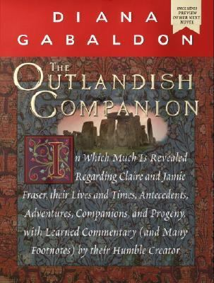 Outlandish Companion In Which Much Is Revealed Regarding Claire and Jamie Fraser, Their Lives and Times, Antecedents, Adventures, Companions and Progeny, With Learned Comm