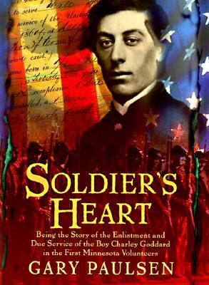 Soldier's Heart Being the Story of the Enlistment and Due Service of the Boy Charley Goddard in the First Minnesota Volunteers