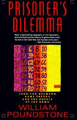 Prisoner's Dilemma/John Von Neumann, Game Theory and the Puzzle of the Bomb