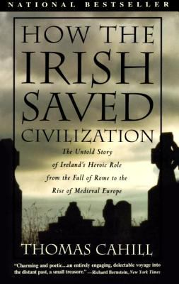 How the Irish Saved Civilization The Untold Story of Ireland's Heroic Role from the Fall of Rome to the Rise of Medieval Europe