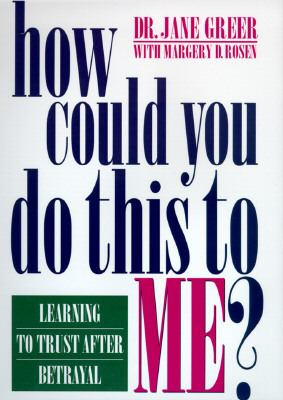 How Could You Do This to Me?: Learning to Trust after Betrayal - Jane Greer - Hardcover