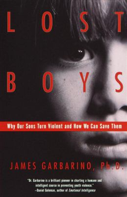 Lost Boys Why Our Sons Turn Violent and How We Can Save Them