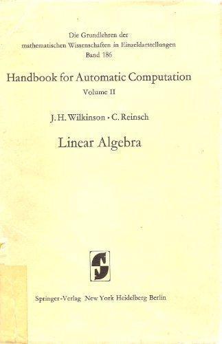Handbook for Automatic Computation, Vol. 2: Linear Algebra (Grundlehren Der Mathematischen Wissenschaften, Vol. 186)