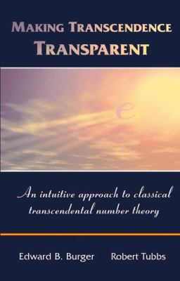 Making Transcendence Transparent An Intuitive Approach To Classical Transcendental Number Theory