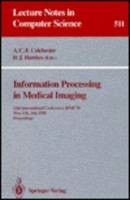 Information Processing in Medical Imaging: 12th International Conference, Ipmi '91, Wye, Uk, July 7-12, 1991 Proceedings (Lecture Notes in Computer Science)