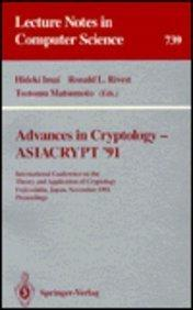 Advances in Cryptology-asiacrypt '91: International Conference on the Theory and Application of Cryptology Fujiyoshida, Japan, November 11-14, 1991 (Lecture Notes in Computer Science)