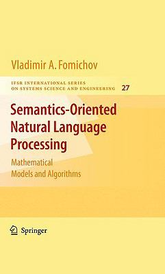 Semantics-Oriented Natural Language Processing: Mathematical Models and Algorithms (IFSR International Series on Systems Science and Engineering)