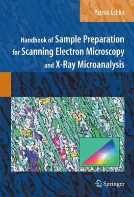 Handbook of Sample Preparation for Scanning Electron Microscopy and X-Ray Microanalysis
