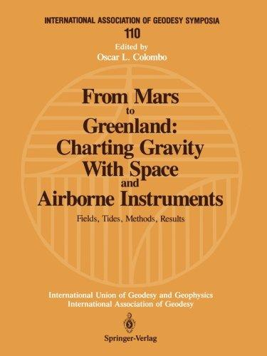 From Mars to Greenland: Charting Gravity With Space and Airborne Instruments: Fields, Tides, Methods, Results (International Association of Geodesy Symposia)