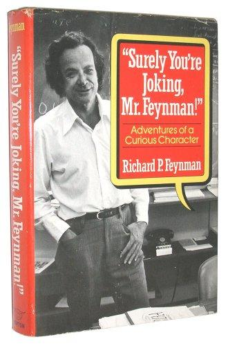 """Surely You're Joking, Mr. Feynman"": Adventures of a"
