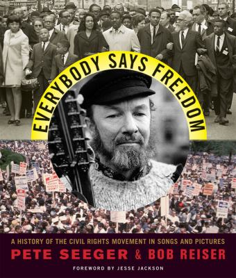 Everybody Says Freedom; The Civil Rights Movement in Words, Pictures, and Song