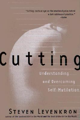 Cutting Understanding and Overcoming Self-Mutilation