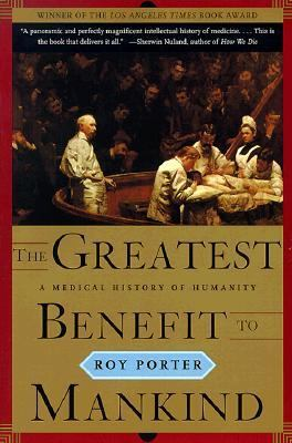 The Greatest Benefit to Mankind: A Medical History of Humanity (The Norton History of Science)
