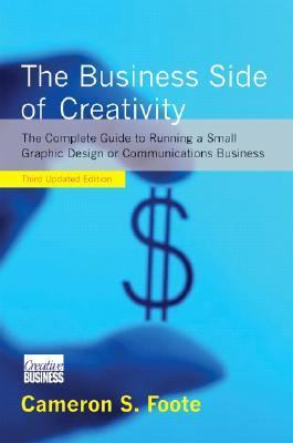 Business Side of Creativity A Complete Guide to Running a Small Graphic Design or Communications Business