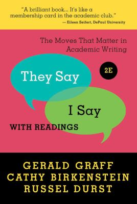 They Say / I Say The Moves That Matter in Academic Writing with Reading