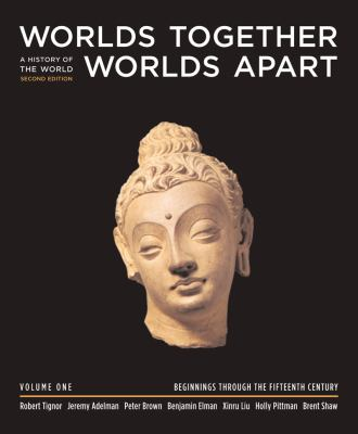Worlds Together, Worlds Apart: A History of the World from the Beginnings of Humankind to the Present (Second Edition)  (Vol. 1: Beginnings Through the Fifteenth Century)