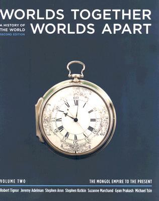 Worlds Together, Worlds Apart: A History of the World from the Beginnings of Humankind to the Present (Second Edition)  (Vol. 2: The Mongol Empire to the Present)