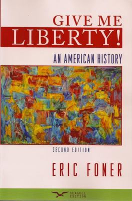Give Me Liberty! An American History, 2nd Seagull Edition