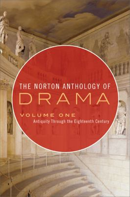 The Norton Anthology of Drama: Antiquity Through the Eighteenth Century, Vol. 1