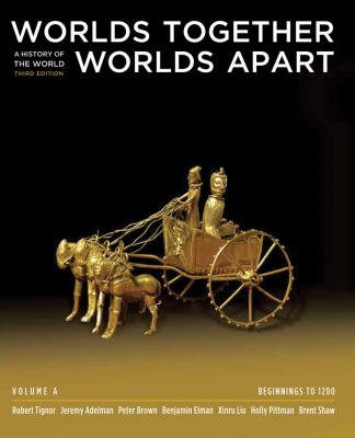 Worlds Together, Worlds Apart: A History of the World: Beginnings to 1200 (Third Edition)  (Vol. A)