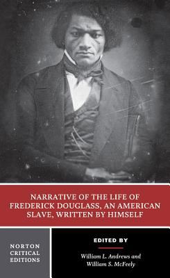 Narrative of the Life of Frederick Douglass, an American Slave, Written by Himself Authoritative Text, Contexts, Criticism