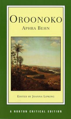 Oroonoko An Authoritative Text Historical Backgrounds Criticism