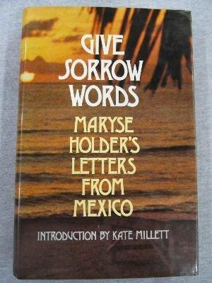 Give sorrow words: Maryse Holder's letters from Mexico ; introd. by Kate Millett