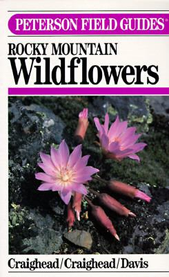 Field Guide to Rocky Mountain Wildflowers from Northern Arizona and New Mexico to British Columbia,