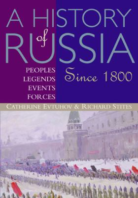 History of Russia Peoples, Legends, Events, Forces Since 1800