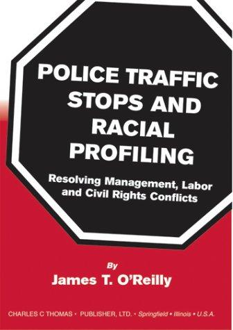 Police Traffic Stops and Racial Profiling: Resolving Management, Labor and Civil Rights Conflicts