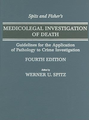 Spitz and Fisher's Medicolegal Investigation of Death Guidelines for the Application of Pathology to Crime Investigation