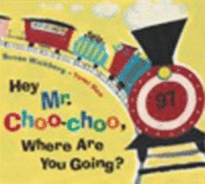Hey, Mr. Choo-Choo, Where Are You Going?