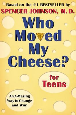 Who Moved My Cheese? for Teens An A-Mazing Way to Change and Win!