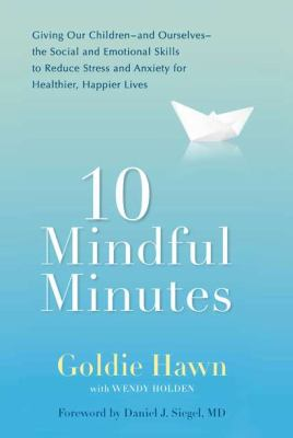 10 Mindful Minutes: Giving Our Children the Social and Emotional Skills to Lead Smarter, Healthier,and Happier Lives