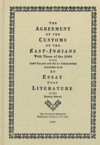 The Agreement of the Customs of the East Indians With Those of the Jews, 1705: An Essay upon Literature, 1726 (Augustan Reprints)