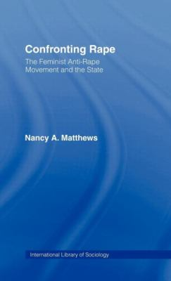 Confronting Rape The Feminist Anti-Rape Movement and the State