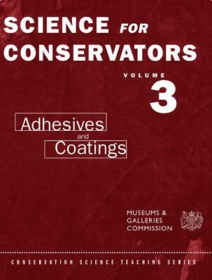 Science for Conservators Adhesives and Coatings