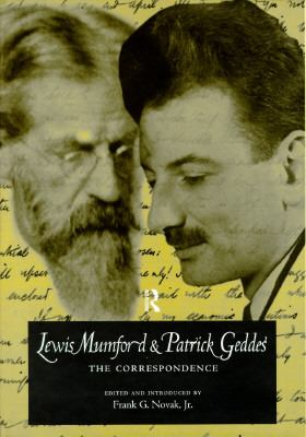 Lewis Mumford and Patrick Geddes The Correspondence