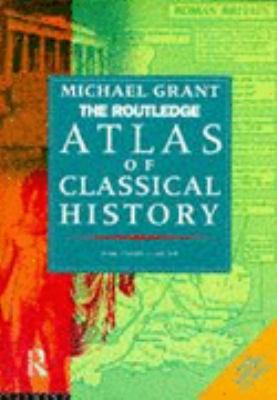 Routledge Atlas of Classical History From 1700 Bc to Ad 565