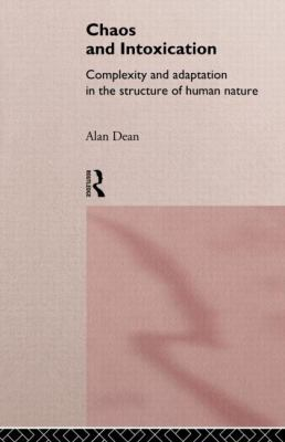 Chaos and Intoxication Complexity and Adaptation in the Structure of Human Nature