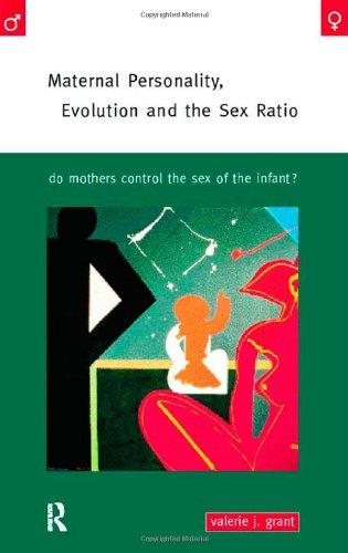 Maternal Personality, Evolution and the Sex Ratio: Do Mothers Control the Sex of the Infant?