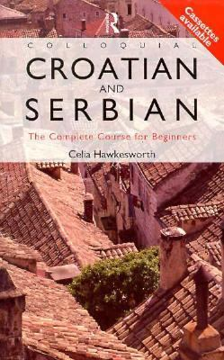 Colloquial Croatian And Serbian The Complete Course For Beginners
